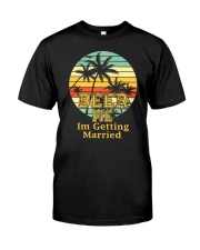 BEER ME I'M GETTING MARRIED Classic T-Shirt front