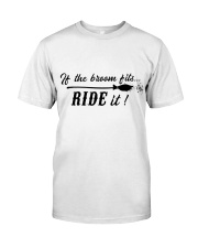 IF THE BROOM FITS RIDE IT Classic T-Shirt tile
