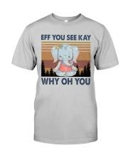 ELELPHANT EFF YOU Classic T-Shirt front