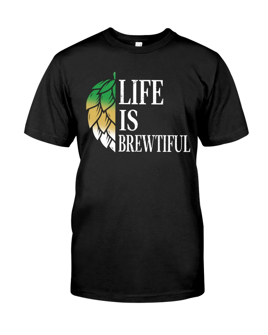 Life is brewtiful Classic T-Shirt