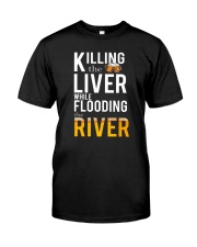 KILLING THE LIVER WHILE FLOODING THE RIVER Classic T-Shirt front