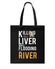 KILLING THE LIVER WHILE FLOODING THE RIVER Tote Bag thumbnail