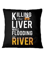 KILLING THE LIVER WHILE FLOODING THE RIVER Square Pillowcase thumbnail