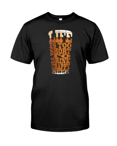 LIFE IS TOO SHORT TO DRINK CRAPPY BEER T-SHIRT