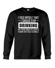 I TOLD MYSELF THAT I SHOULD STOP DRINKING Crewneck Sweatshirt thumbnail