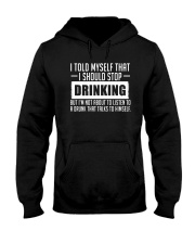 I TOLD MYSELF THAT I SHOULD STOP DRINKING Hooded Sweatshirt thumbnail