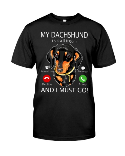 MY DACHSHUND IS CALLING AND I MUST GO