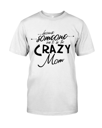 BECAUSE SOMEONE HAS TO BE THE CRAZY MOM