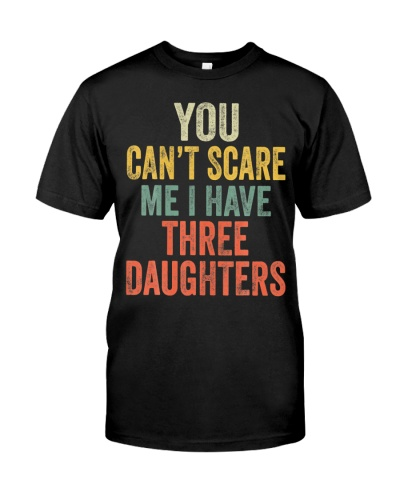 You Cant Scare Me I Have Three Daughters Funny
