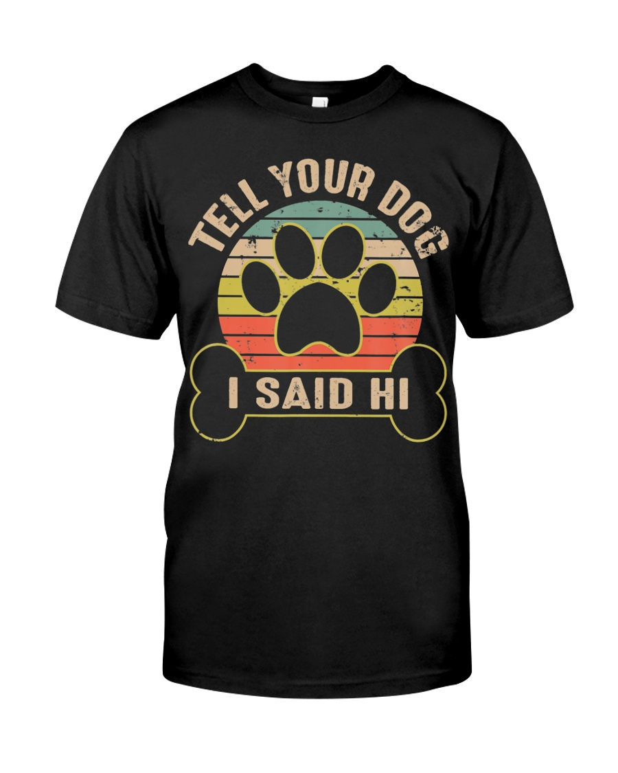 Tell Your Dog I Said Hi Retro Vintage Classic T-Shirt
