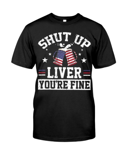 Shut up liver youre fine 4th of july beer drinking