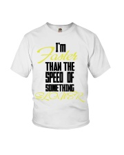 I'm faster than the speed of something slower Youth T-Shirt front