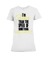 I'm faster than the speed of something slower Premium Fit Ladies Tee thumbnail