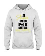 I'm faster than the speed of something slower Hooded Sweatshirt thumbnail