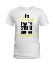 I'm faster than the speed of something slower Ladies T-Shirt thumbnail