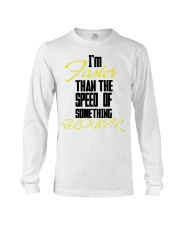 I'm faster than the speed of something slower Long Sleeve Tee thumbnail