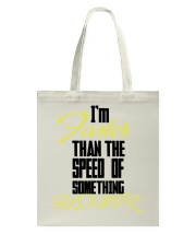 I'm faster than the speed of something slower Tote Bag thumbnail