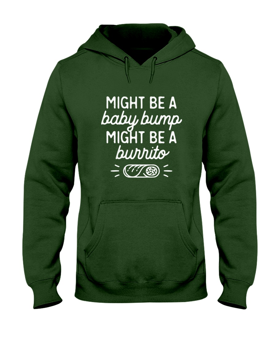 Might be a baby bump might be a burrito Hooded Sweatshirt