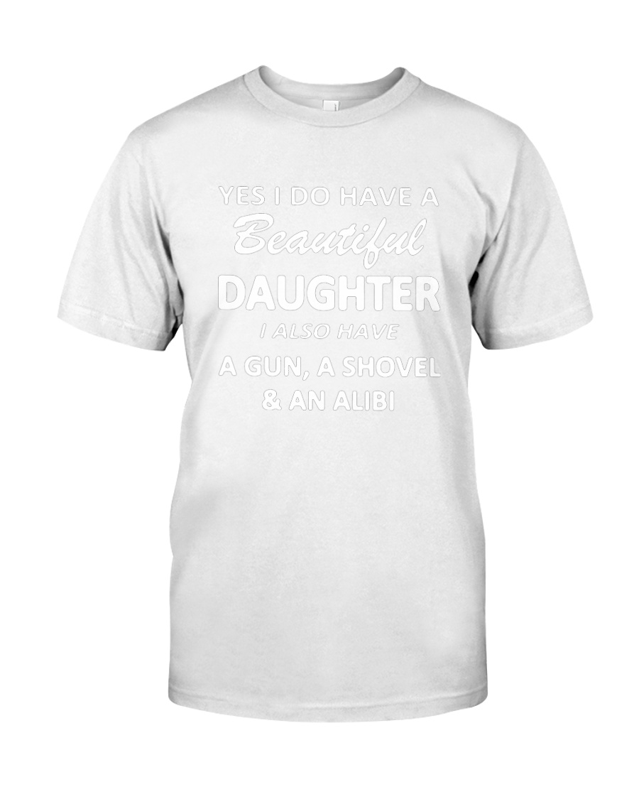 Yes I Do Have A Beautiful Daughter I Also Have Gun Classic T-Shirt