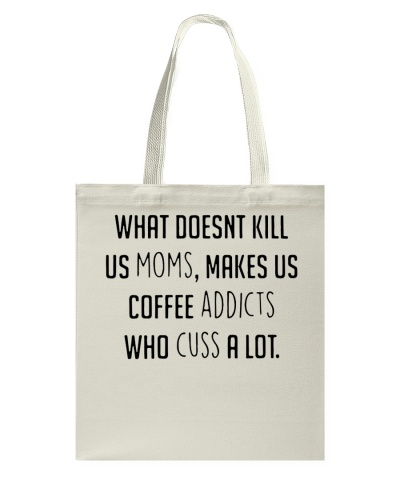 What doesnt kill us moms makes us coffee addicts