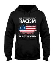 Stop pretending your racism is patriotism Hooded Sweatshirt thumbnail