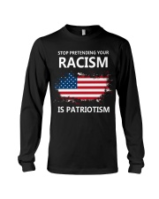 Stop pretending your racism is patriotism Long Sleeve Tee thumbnail