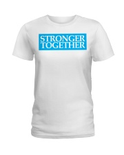 174 Stronger Together Womens Premium T S Ladies T-Shirt front