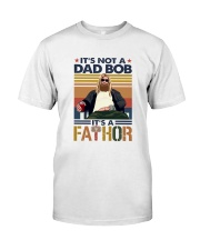 Dad bob it's a Fathor Classic T-Shirt front