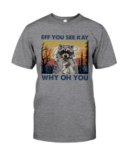 Camping Raccoon Eff you see kay Classic T-Shirt front