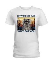 Camping Raccoon Eff you see kay Ladies T-Shirt thumbnail