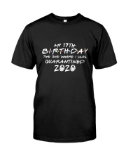 My 17th birthday the one where i was quarantined Classic T-Shirt front