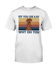 Dachshund Eff You See Kay Classic T-Shirt front