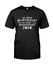 My 40th birthday Classic T-Shirt front