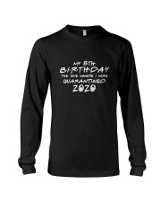 My 8th birthday the one where i was quarantined Long Sleeve Tee thumbnail