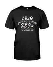 Twenty Four Stuck Quarantine Classic T-Shirt front