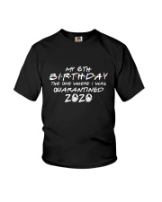 My 6th birthday the one where i was quarantined Youth T-Shirt front