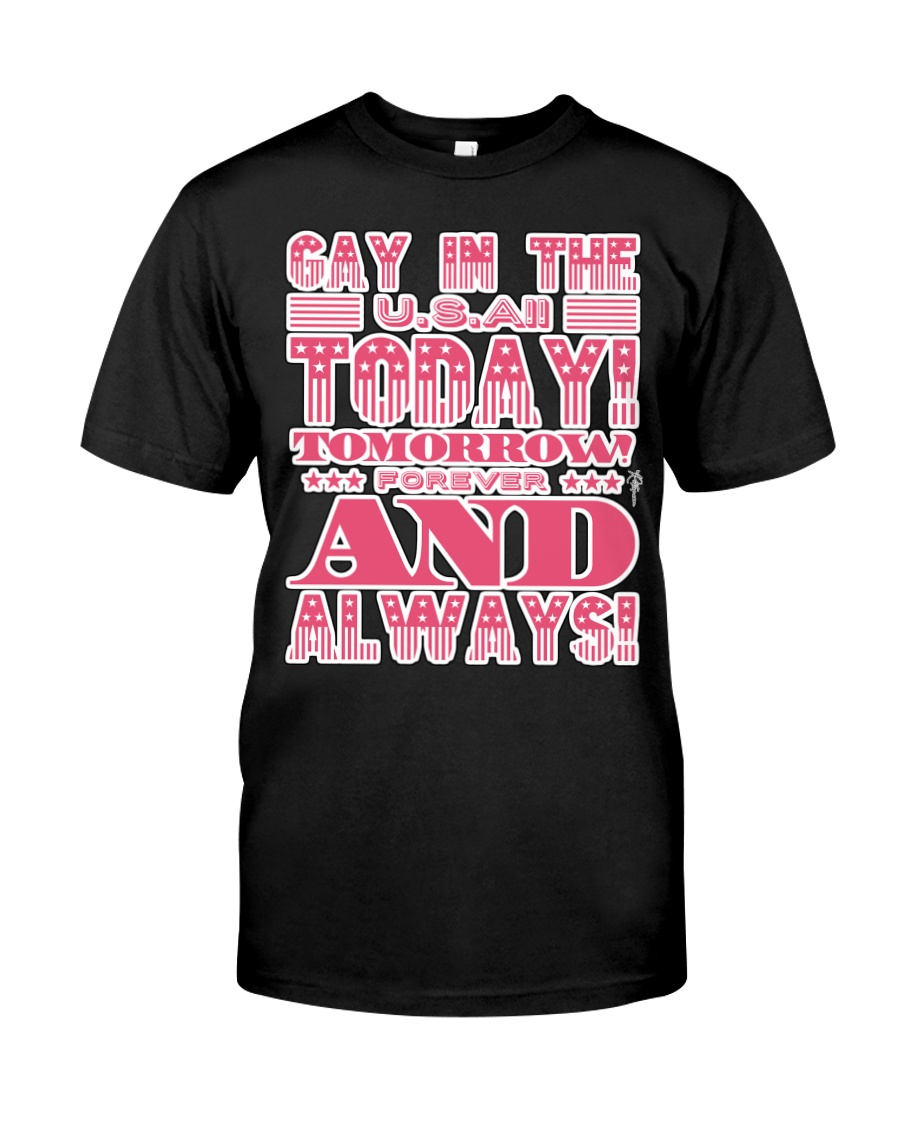 Gay in the USA Today Tomorrow Forever and Always Classic T-Shirt