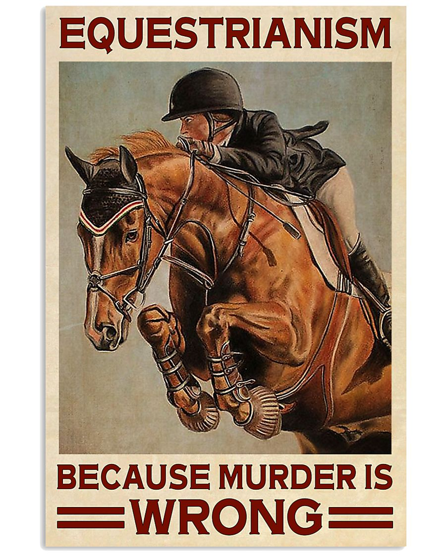 Equestrianism Because Murder Is Wrong 16x24 Poster