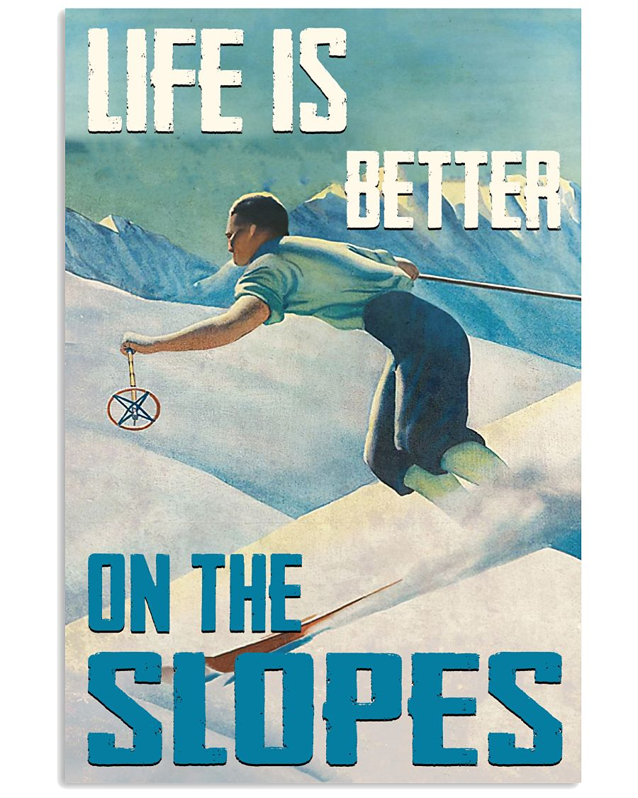 Life Is Better On The Slopes Skiing 16x24 Poster