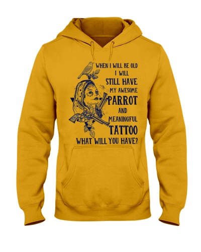 I Will Still Have My Awesome Tattoo And Parrot