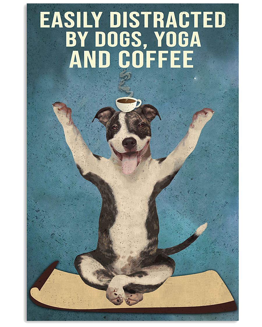 Dictracted By Dogs Yoga And Coffee Pit Bull 11x17 Poster