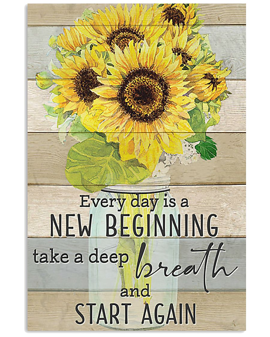 Sunflower Everyday Is A New Beginning 11x17 Poster
