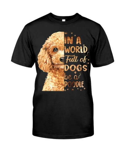 In A World Full Of Dogs Be A Poodle