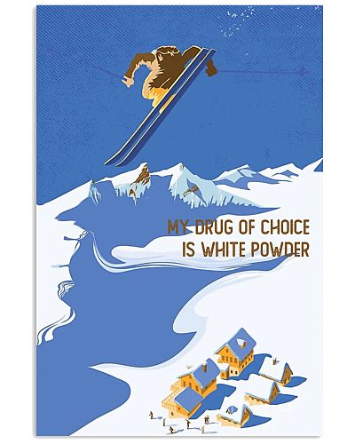 My Drug Of Choice Is White Powder Skiing