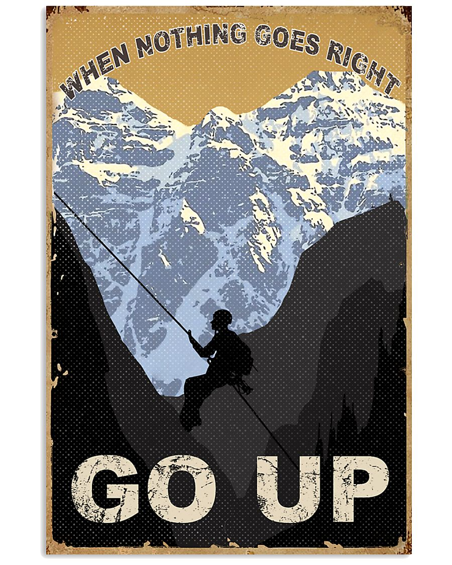 When Nothing Goes Right Go Up Climbing 11x17 Poster
