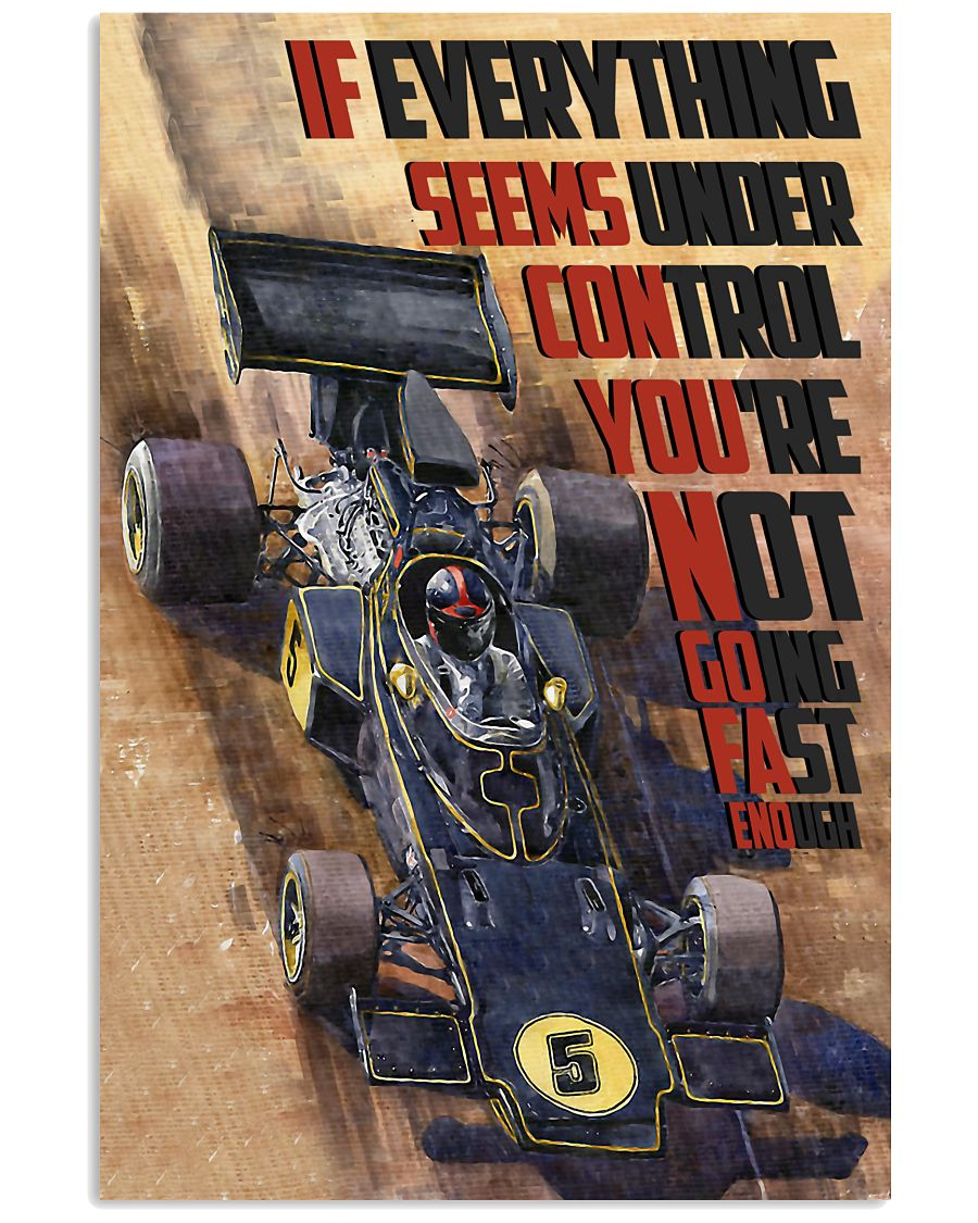 Racing Car If Everything Seems Under Control 16x24 Poster