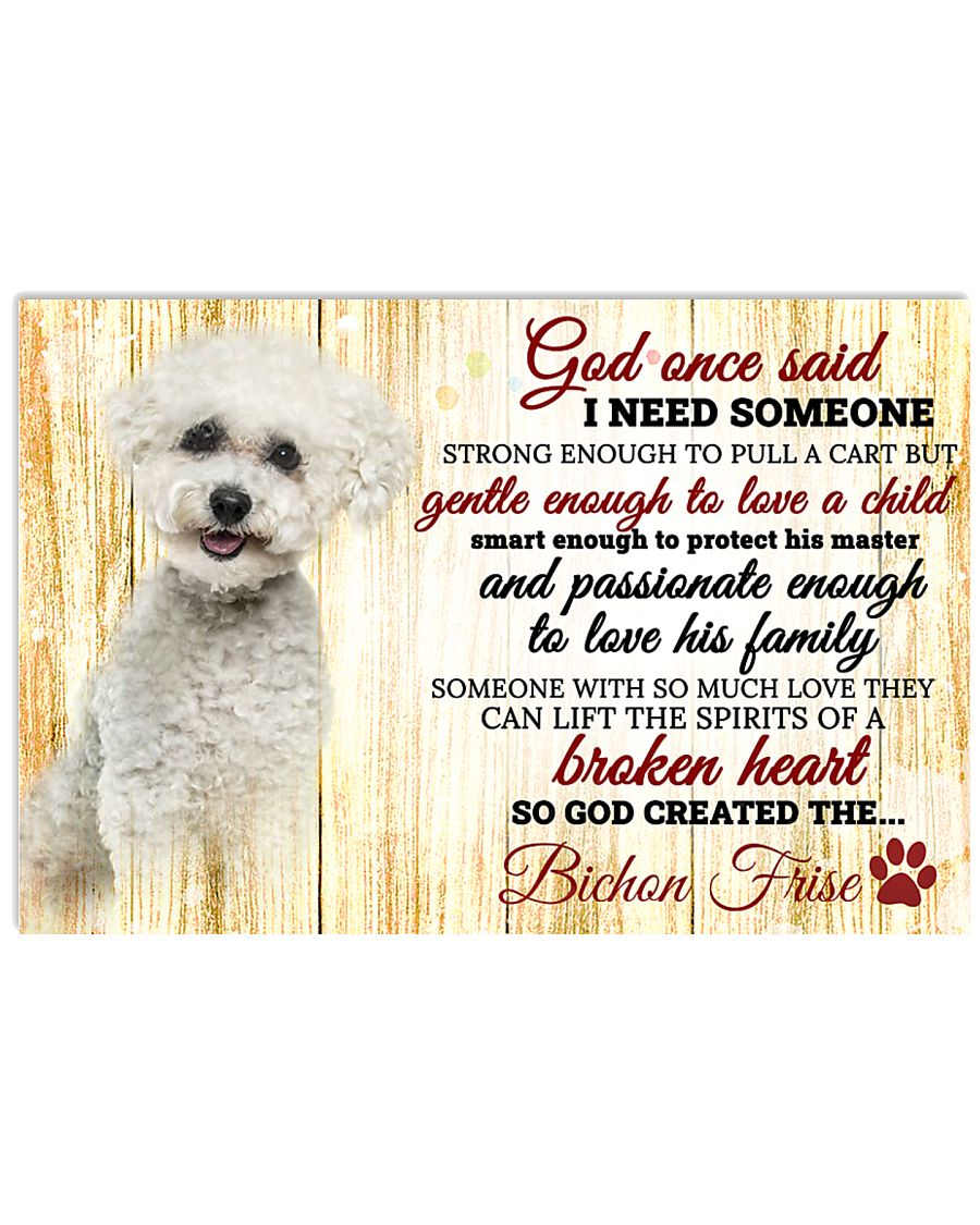 God One Said I Need Some One Bichon Frise 17x11 Poster