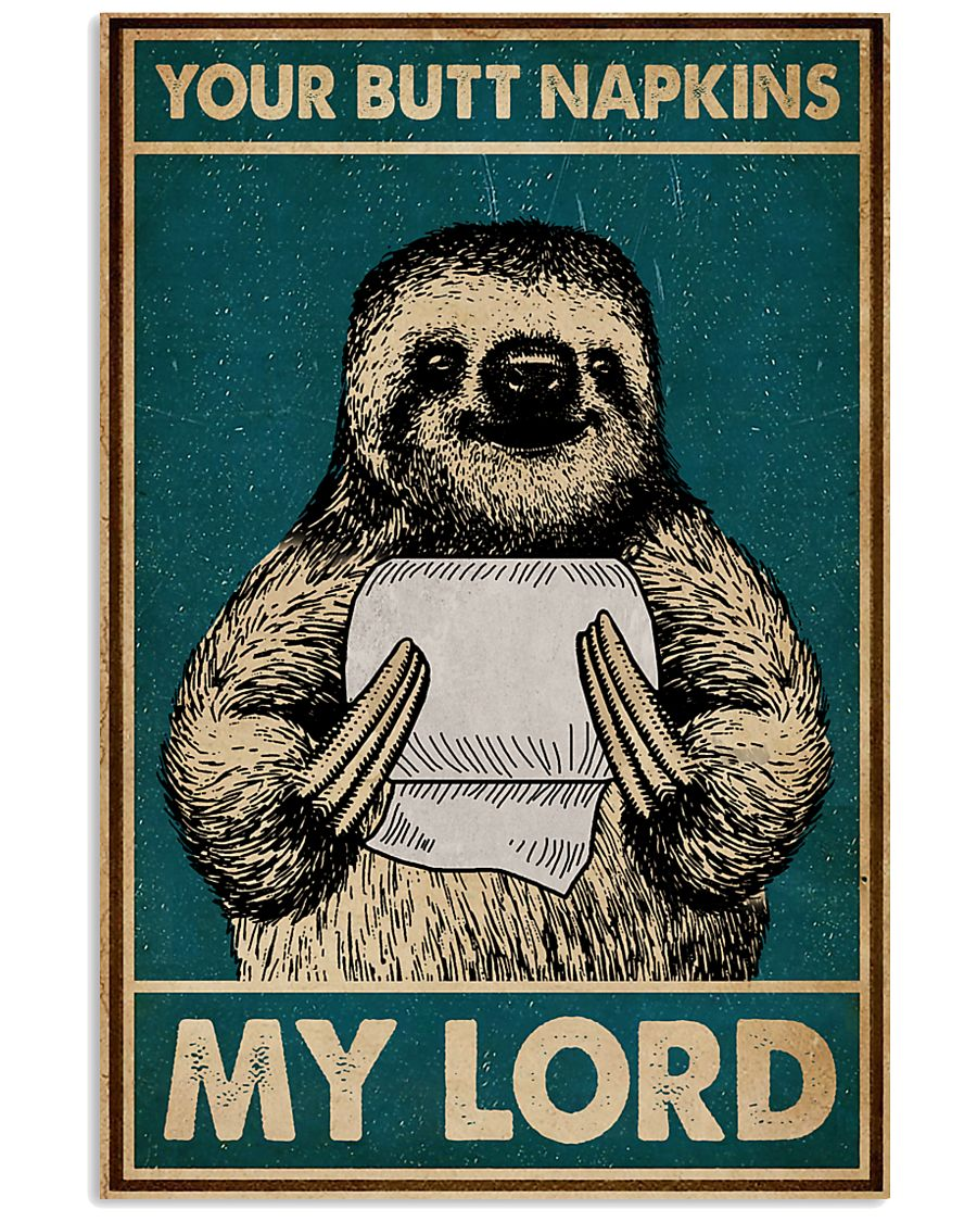 Your Butt Napkins My Lord Sloth 16x24 Poster