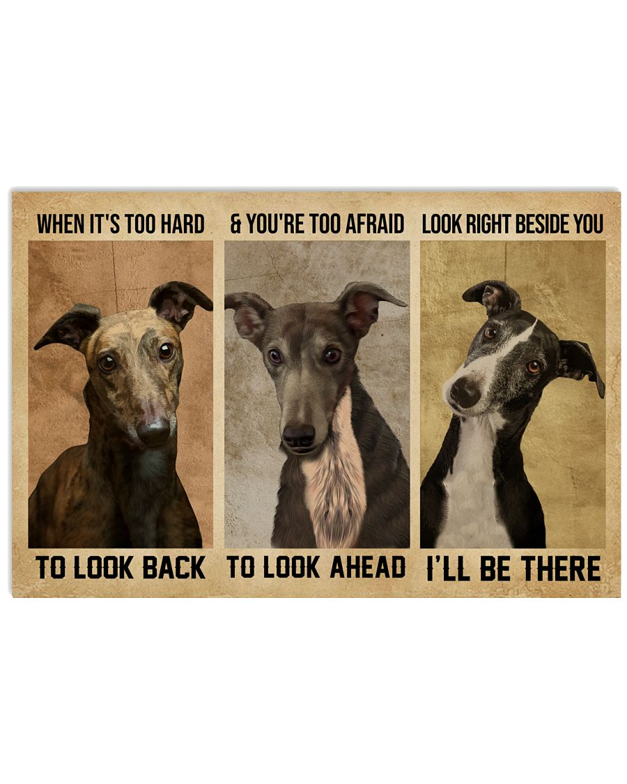 Greyhound When It's Too Hard 24x16 Poster