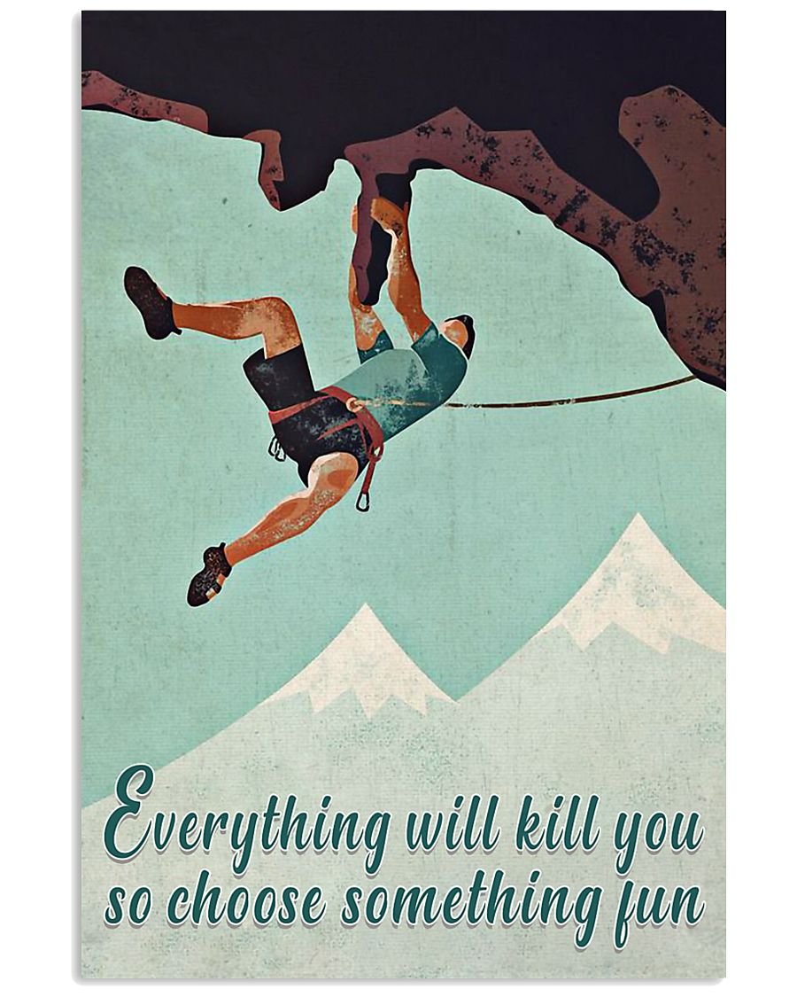Everything Will Kill You Climbing 16x24 Poster